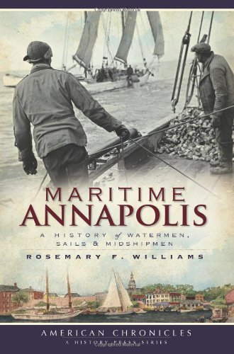 Maritime Annapolis (Md): A History Of Watermen, Sails & Midshipmen (American Chronicles)