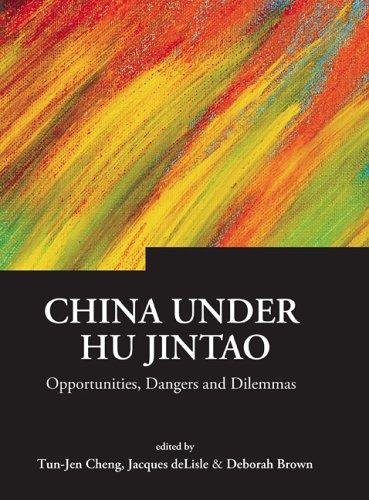 China Under Hu Jintao : Opportunities, Dangers, and Dilemmas