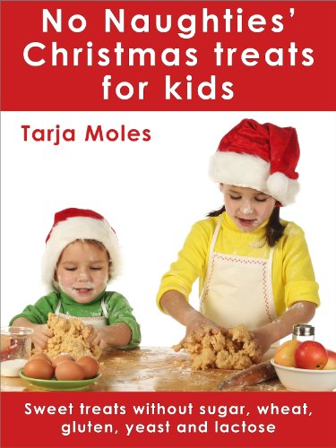 No Naughties Christmas treats for kids: Sweet treats without sugar, wheat, gluten, yeast and lactose [UK Edition]