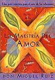 La Maestria del Amor: Una Guia Practica para el Arte de las Relaciones