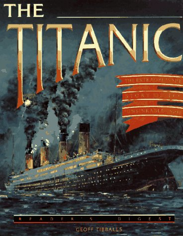 Titanic : The Extraordinary Story of the 'Unsinkable' Ship, GEOFF TIBBALLS
