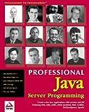 Professional Java Server Programming: with Servlets, JavaServer Pages (JSP), XML, Enterprise JavaBeans (EJB), JNDI, CORBA, Jini and Javaspaces (1861002777) by Ayers, Danny