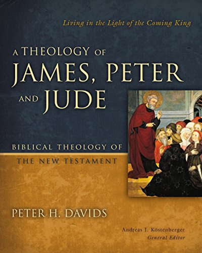 A Theology of James, Peter, and Jude: Living in the Light of the Coming King (Biblical Theology of the New Testament)
