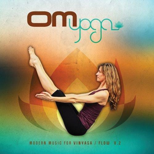 Om Yoga: Modern Music For Vinvasa / Flow, Vol. 2