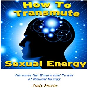 How to Transmute Sexual Energy | [Judy Lacroix]
