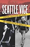 Image of Seattle Vice: Strippers, Prostitution, Dirty Money, and Crooked Cops in the Emerald City