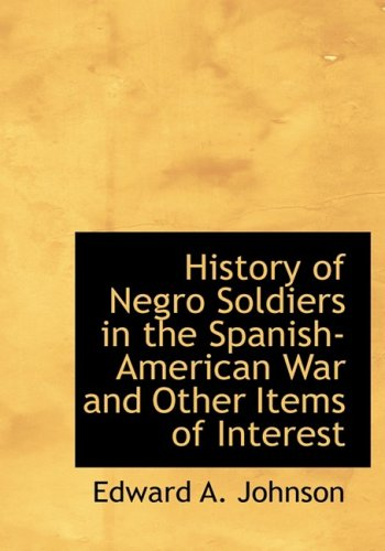 History of Negro Soldiers in the Spanish-American War  and Other Items of Interest (Large Print Edition)