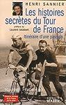 Les histoires secrètes du Tour de France : Itinéraires d'une passion
