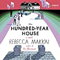 The Hundred-Year House (       UNABRIDGED) by Rebecca Makkai Narrated by Jen Tullock