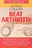 Beat Arthritis: The World Renowned Colgan Institute Reveals Its Programs for Nutritional Treatment of Arthritis & Arthritic Forms of F