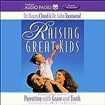 Raising Great Kids   Dr. Henry Cloud,Dr. John Townsend