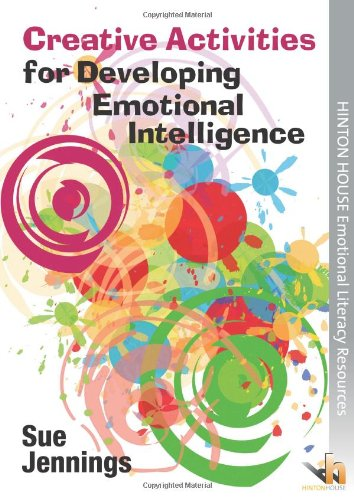 Creative Activities for Developing Emotional Intelligence: Arts & Drama Activities to Help Young People Understand & Express Emotions