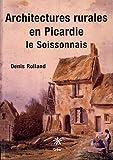 echange, troc Denis Rolland - Architectures rurales en Picardie : Le Soissonnais