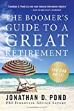 The Boomer's Guide to a Great Retirement: You Can Do It! (0061121398) by Pond, Jonathan D.