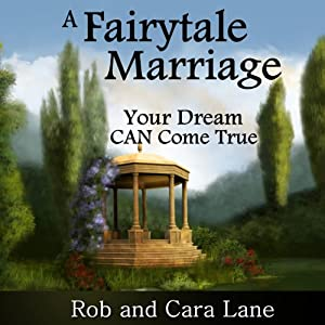 A Fairytale Marriage: Your Dream CAN Come True! | [Rob Lane, Cara Lane]