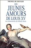 echange, troc Michel De Deker - Les jeunes amours de louis XV : Les demoiselles de Mailly-Nesle