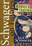 Managed Trading: Myths & Truths (Wiley Finance) (0471020575) by Schwager, Jack D.