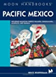 Moon Handbooks Pacific Mexico: Includ...