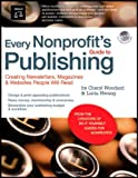 Every Nonprofit's Guide to Publishing: Creating Newsletters, Magazines & Websites People Will Read (book with CD-Rom) (1413306586) by Woodard, Cheryl