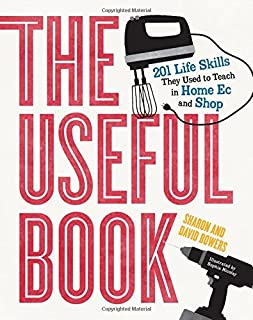 Book Cover: The Useful Book: 201 Life Skills They Used to Teach in Home Ec and Shop