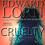 Cruelty: Episode Ten (Finale) | Edward Lorn