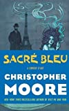 Sacre Bleu: A Comedy d'Art by Christopher Moore (April 3 2012)
