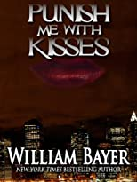 Punish me with kisses: A novel