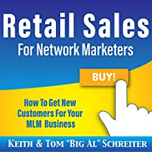 Retail Sales for Network Marketers: How to Get New Customers for Your MLM Business Audiobook by Keith Schreiter, Tom