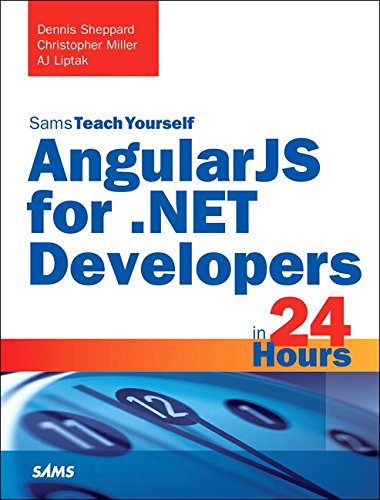 AngularJS for .NET Developers in 24 Hours, Sams Teach Yourself, by Dennis Sheppard, Christopher Miller, AJ Liptak