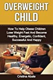 *** Help An Overweight Child ***       You are about to find out how to help your child lose weight fast so they can live a long, healthy and happy life and become the best version of themselves.   Millions of children around the world are ov...
