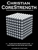 Christian CoreStrength: A one-year discipleship guide for Christian doctrine and living (Christian CoreStrength Discipleship Series) (Volume 2)