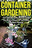Container Gardening: The ultimate guide on everything you need to know for successful container planting