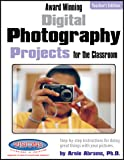 Award Winning Digital Photography Projects for the Classroom Teachers Edition