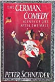 The German Comedy: Scenes of Life After the Wall (0374102015) by Schneider, Peter