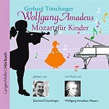 Wolfgang Amadeus Mozart für Kinder Hörbuch von Gerhard Tötschinger Gesprochen von: Gerhard Tötschinger