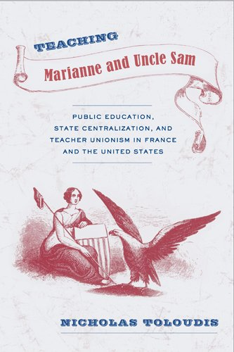 Teaching Marianne and Uncle Sam: Public Education, State Centralization, and Teacher Unionism in France and the United S