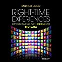 Right-Time Experiences: Driving Revenue with Mobile and Big Data Audiobook by Maribel Lopez Narrated by Parisa Johnston