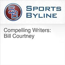 Compelling Writers: Bill Courtney Radio/TV Program by Ron Barr Narrated by Ron Barr, Bill Courtney