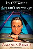 In the Water They Cant See You Cry: A Memoir 1st (first) Edition by Beard, Amanda, Paley, Rebecca published by Touchstone (2012)