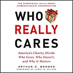 Who Really Cares: The Surprising Truth About Compassionate Conservatism | Arthur C. Brooks