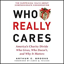 Who Really Cares: The Surprising Truth About Compassionate Conservatism Audiobook by Arthur C. Brooks Narrated by Dennis Holland