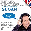 Impara l'inglese con John Peter Sloan - Step 3 Audiobook by John Peter Sloan Narrated by John Peter Sloan, Herbert Pacton, Carol Visconti