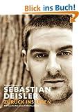 Sebastian Deisler: Zur�ck ins Leben - Die Geschichte eines Fu�ballspielers