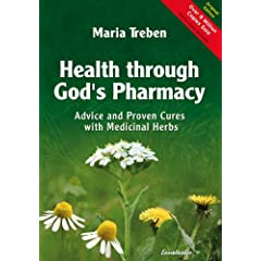 Health Through God's Pharmacy: Advice and Experiences with Medicinal Herbs: Advice and Proven Cures with Medicinal Herbs