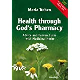 Health Through God's Pharmacy: Advice and Proven Cures with Medicinal Herbsby Maria Treben