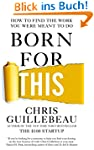 Born For This: How to Find the Work Y...