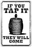 If You Tap It, They Will Come Tin Sign 8 x 12in