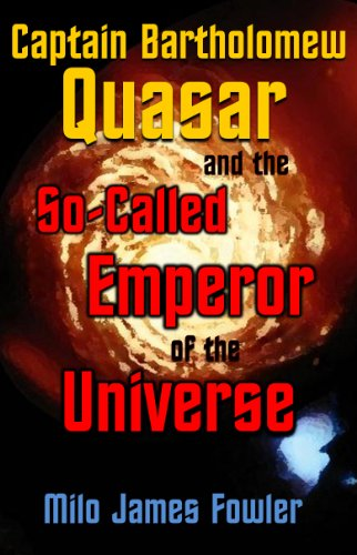 Captain Bartholomew Quasar and the So-Called Emperor of the Universe