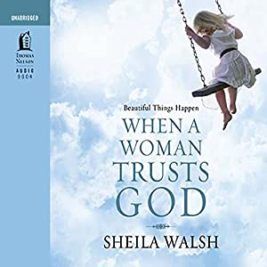 Beautiful Things Happen When a Woman Trusts God | [Sheila Walsh]