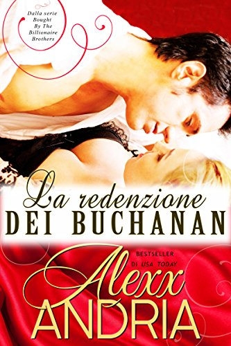 Alexx Andria - La redenzione dei Buchanan: Dalla serie Bought By The Billionaire Brothers (Italian Edition)